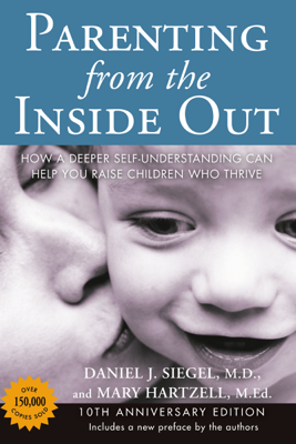 Parenting from the Inside Out - Daniel J. Siegel, MD & Mary Hartzell book