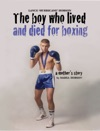 The Boy Who Lived And Died For Boxing