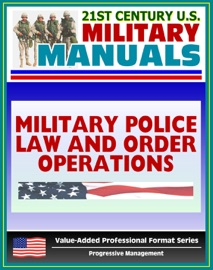 21ST CENTURY U.S. MILITARY MANUALS: MILITARY POLICE LAW AND ORDER OPERATIONS FM 19-10 - PATROLS, WORKING DOG TEAMS, INVESTIGATIONS (VALUE-ADDED PROFESSIONAL FORMAT SERIES)