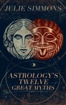 Astrologys Twelve Great Myths The Twisted Archetypes Of A Dominator Culture