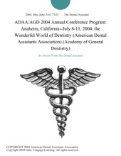 ADAA/AGD 2004 Annual Conference Program: Anaheim, California--July 8-11, 2004: the Wonderful World of Dentistry (American Dental Assistants Association) (Academy of General Dentistry)