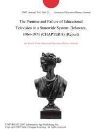 THE PROMISE AND FAILURE OF EDUCATIONAL TELEVISION IN A STATEWIDE SYSTEM: DELAWARE, 1964-1971 (CHAPTER 8) (REPORT)