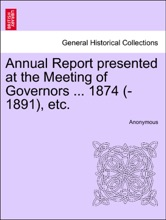 Annual Report Presented At The Meeting Of Governors ... 1874 (-1891), Etc.