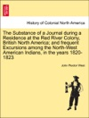 The Substance Of A Journal During A Residence At The Red River Colony British North America And Frequent Excursions Among The North-West American Indians In The Years 1820-1823 Second Edition