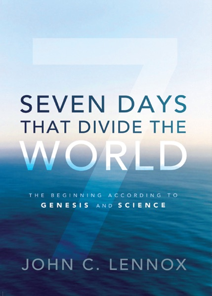 Seven Days That Divide the World - John C. Lennox book cover