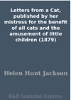 Letters From A Cat Published By Her Mistress For The Benefit Of All Cats And The Amusement Of Little Children 1879