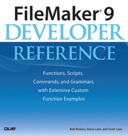 FileMaker 9 Developer Reference: Functions, Scripts, Commands, and Grammars, with Extensive Custom Function Examples - Bob Bowers, Steve Lane & Scott Love