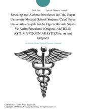 Smoking And Asthma Prevalence In Celal Bayar University Medical School Students/Celal Bayar Universitesi Saglik Grubu Ogrencilerinde Sigara Ve Astim Prevalansi (Original ARTICLE: ASTHMA/OZGUN ARASTIRMA: Astim) (Report)