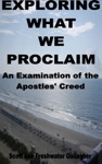 Exploring What We Proclaim An Examination Of The Apostles Creed