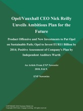 Opel/Vauxhall CEO Nick Reilly Unveils Ambitious Plan For The Future; Product Offensive And New Investments To Put Opel On Sustainable Path; Opel To Invest EUR11 Billion By 2014; Positive Assessment Of Company's Plan By Independent Auditors Warth