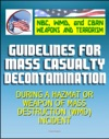 21st Century NBC WMD CBRN Weapons And Terrorism Guidelines For Mass Casualty Decontamination During A HAZMATWeapon Of Mass Destruction Incident Two Volumes
