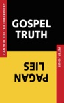 Gospel Truth Pagan Lies