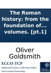 The Roman History From The Foundation Of The City Of Rome To The Destruction Of The Western Empire By Dr Goldsmith In Two Volumes Pt1