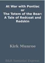 At War with Pontiac or The Totem of the Bear: A Tale of Redcoat and Redskin