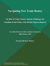 Navigating New Trade Routes: The Rise of Value Chains, And the Challenges for Canadian Trade Policy (The Border Papers) (Report)