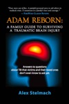 ADAM REBORN A Family Guide To Surviving A Traumatic Brain Injury