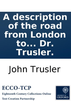 A description of the road from London to Bath and Bristol: with every thing worth notice in the way. By the Rev. Dr. Trusler. image