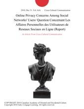 Online Privacy Concerns Among Social Networks' Users/ Question Concernant Les Affaires Personnelles Des Utilisateurs De Reseaux Sociaux En Ligne (Report)
