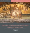 The History Of The Byzantine Empire From 765 To 1057 AD