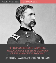 The Passing Of Armies: An Account Of The Final Campaign Of The Army Of The Potomac (Illustrated Edition)