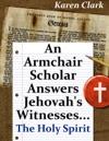 An Armchair Scholar Answers Jehovahs WitnessesThe Holy Spirit