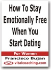 How To Stay Emotionally Free When You Start Dating - For Women