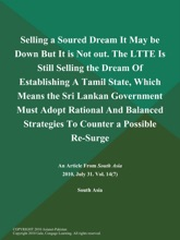 Selling a Soured Dream It May be Down But It is Not out. The LTTE is Still Selling the Dream of Establishing a Tamil State, Which Means the Sri Lankan Government Must Adopt Rational and Balanced Strategies to Counter a Possible Re-Surge