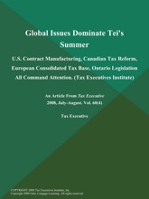 Global Issues Dominate Tei's Summer: U.S. Contract Manufacturing, Canadian Tax Reform, European Consolidated Tax Base, Ontario Legislation All Command Attention (Tax Executives Institute)