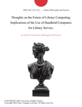 Thoughts on the Future of Library Computing: Implications of the Use of Handheld Computers for Library Service.