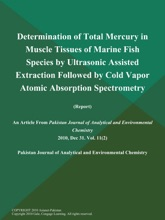 Determination Of Total Mercury In Muscle Tissues Of Marine Fish Species By Ultrasonic Assisted Extraction Followed By Cold Vapor Atomic Absorption Spectrometry (Report)