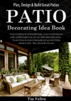 Patio Decorating Idea Book Plan Design  Build Great Patios