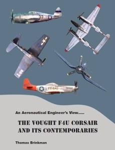 An Aeronautical Engineer's View….. The Vought F4U Corsair And its Contemporaries da Thomas Brinkman