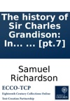 The History Of Sir Charles Grandison In A Series Of Letters Published From The Originals By The Editor Of Pamela And Clarissa In Seven Volumes  Pt7