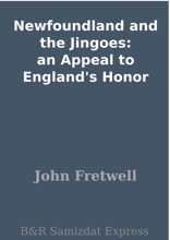 Newfoundland And The Jingoes: An Appeal To England's Honor