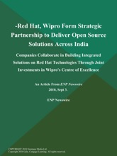 -Red Hat, Wipro Form Strategic Partnership To Deliver Open Source Solutions Across India; Companies Collaborate In Building Integrated Solutions On Red Hat Technologies Through Joint Investments In Wipro's Centre Of Excellence