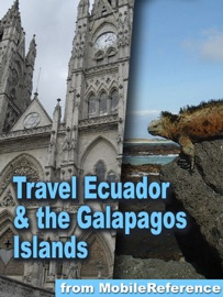 ECUADOR & THE GALAPAGOS ISLANDS: INCL. QUITO, ILLUSTRATED TRAVEL GUIDE, PHRASEBOOK & MAPS (MOBI TRAVEL)