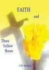 Faith And Three Yellow Roses