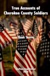True Accounts Of Cherokee County Soldiers