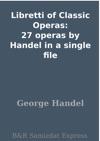 Libretti Of Classic Operas 27 Operas By Handel In A Single File