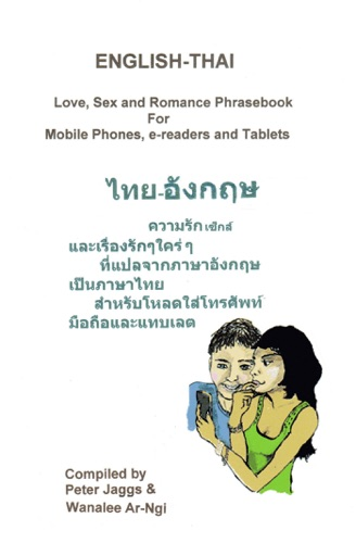 English-Thai - Love, Sex and Romance Phrasebook - Peter Jaggs & Wanalee Ar-Ngi - Peter Jaggs & Wanalee Ar-Ngi