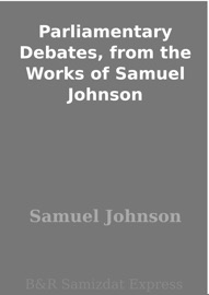 Download of Parliamentary Debates, from the Works of Samuel Johnson PDF eBook