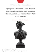 Apologia for K.W.: a Brief Tale of Wounded Love, Schools, And Being Black in America (Schools, Culture, And Trauma) (Kanye West) (Critical Essay)