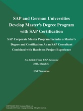 SAP and German Universities Develop Master's Degree Program with SAP Certification; SAP Corporate Master Program Includes a Master's Degree and Certification As an SAP Consultant Combined with Hands-on Project Experience