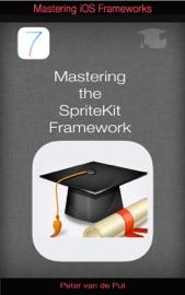 Mastering The Spritekit Framework - Peter van de Put