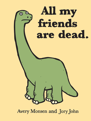 All My Friends Are Dead - Avery Monsen & Jory John book