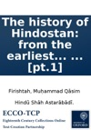 The History Of Hindostan From The Earliest Account Of Time To The Death Of Akbar Translated From The Persian Of Mahummud Casim Ferishta Of Delhi  With An Appendix Containing The History Of The Mogul Empire From Its Decline In The Reign Of Mahumm