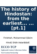 The history of Hindostan: from the earliest account of time, to the death of Akbar; translated from the Persian of Mahummud Casim Ferishta of Delhi: ... With an appendix, containing the history of the Mogul empire, from its decline in the reign of Mahumm