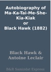 Autobiography Of Ma-Ka-Tai-Me-She-Kia-Kiak Or Black Hawk 1882