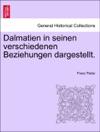 Dalmatien In Seinen Verschiedenen Beziehungen Dargestellt