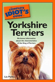 THE COMPLETE IDIOTS GUIDE TO YORKSHIRE TERRIERS